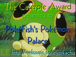 The Limited Edition Caterpie Award - Presented to PokéFish's Pokémon Palace